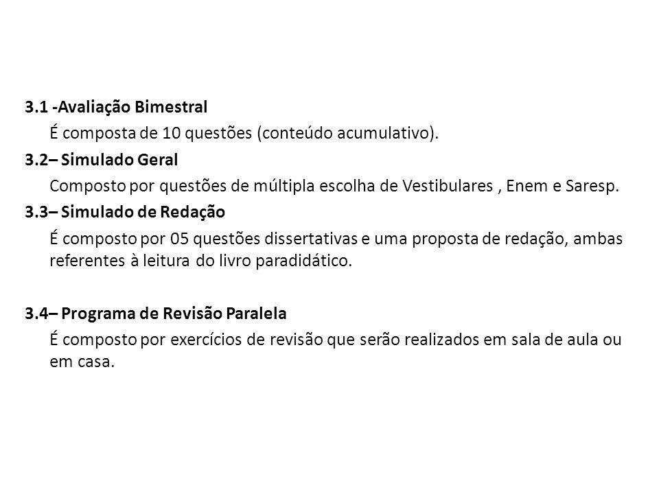 3.1 -Avaliação Bimestral É composta de 10 questões (conteúdo acumulativo). 3.2– Simulado Geral Composto por questões de múltipla escolha de Vestibular