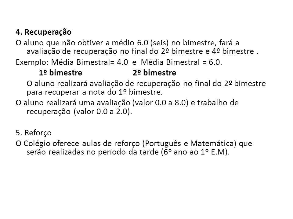 4. Recuperação O aluno que não obtiver a médio 6.0 (seis) no bimestre, fará a avaliação de recuperação no final do 2º bimestre e 4º bimestre. Exemplo: