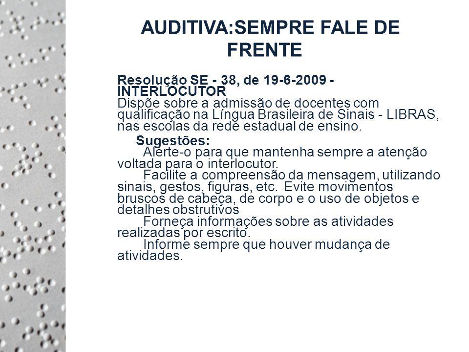 AUDITIVA:SEMPRE FALE DE FRENTE Resolução SE - 38, de 19-6-2009 - INTERLOCUTOR Dispõe sobre a admissão de docentes com qualificação na Língua Brasileira de Sinais - LIBRAS, nas escolas da rede estadual de ensino.