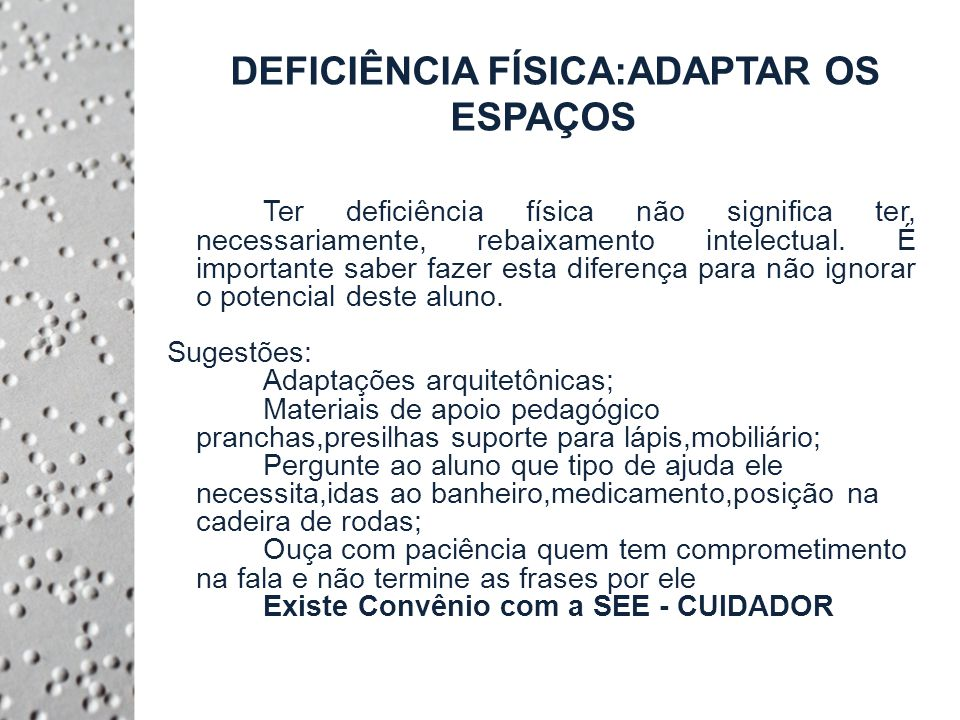 DEFICIÊNCIA FÍSICA:ADAPTAR OS ESPAÇOS Ter deficiência física não significa ter, necessariamente, rebaixamento intelectual.