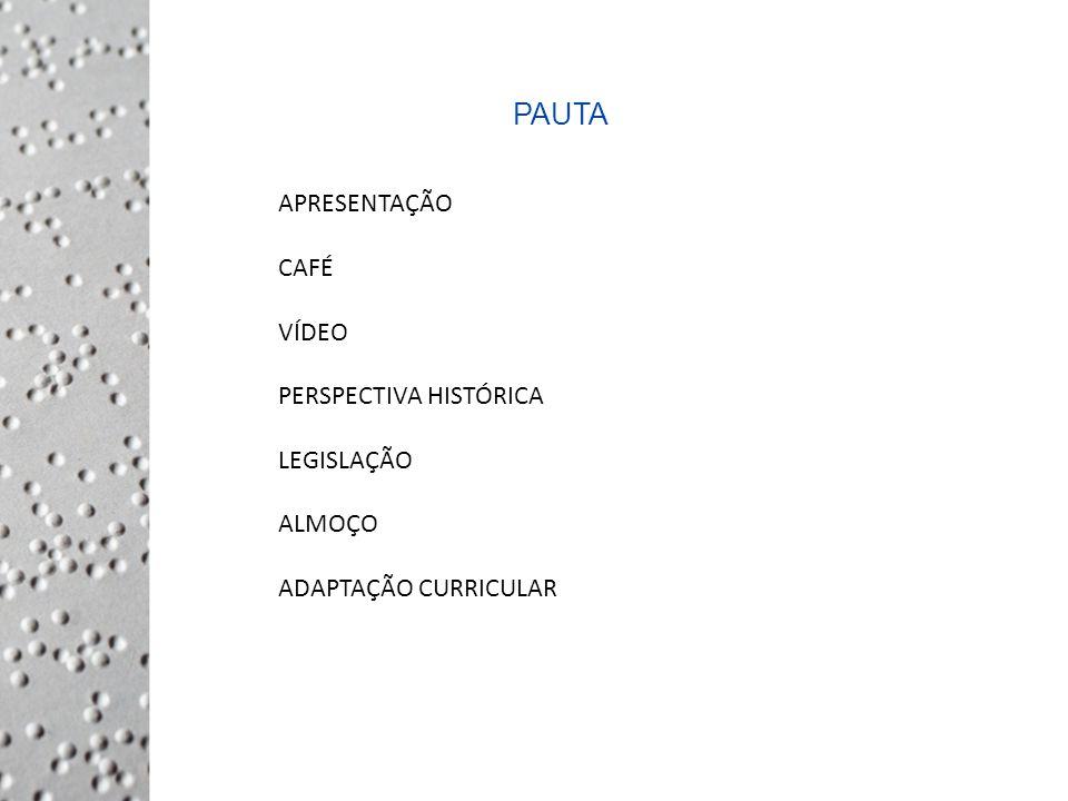 APRESENTAÇÃO CAFÉ VÍDEO PERSPECTIVA HISTÓRICA LEGISLAÇÃO ALMOÇO ADAPTAÇÃO CURRICULAR PAUTA