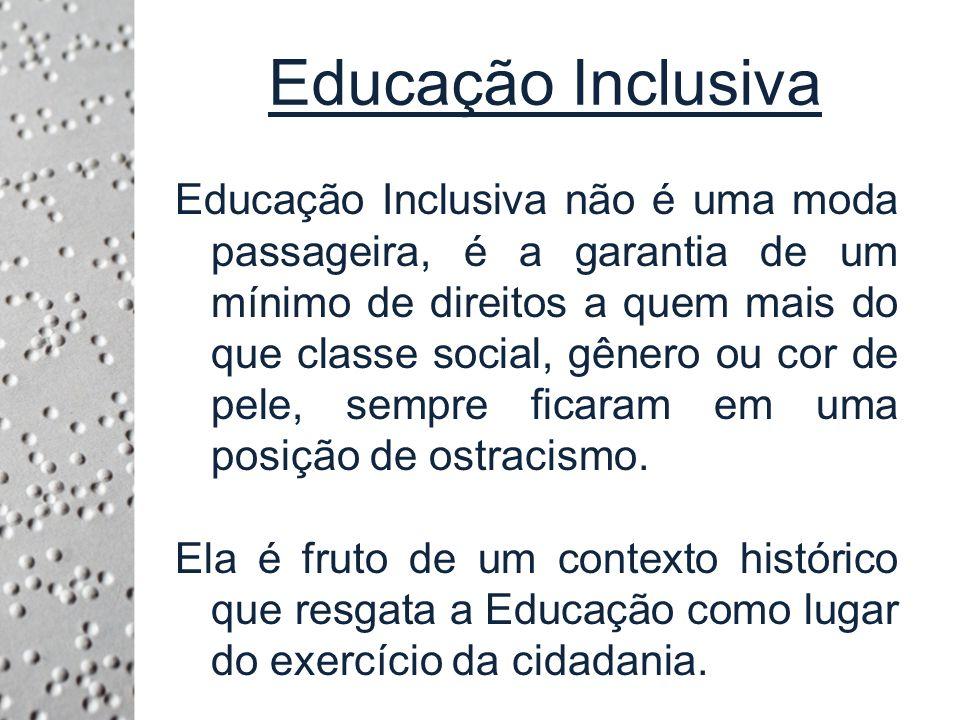 Educação Inclusiva Educação Inclusiva não é uma moda passageira, é a garantia de um mínimo de direitos a quem mais do que classe social, gênero ou cor de pele, sempre ficaram em uma posição de ostracismo.