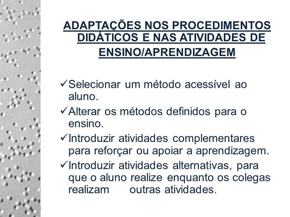 ADAPTAÇÕES NOS PROCEDIMENTOS DIDÁTICOS E NAS ATIVIDADES DE ENSINO/APRENDIZAGEM Selecionar um método acessível ao aluno.