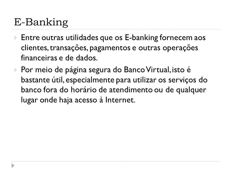 E-Banking Entre outras utilidades que os E-banking fornecem aos clientes, transações, pagamentos e outras operações financeiras e de dados. Por meio d