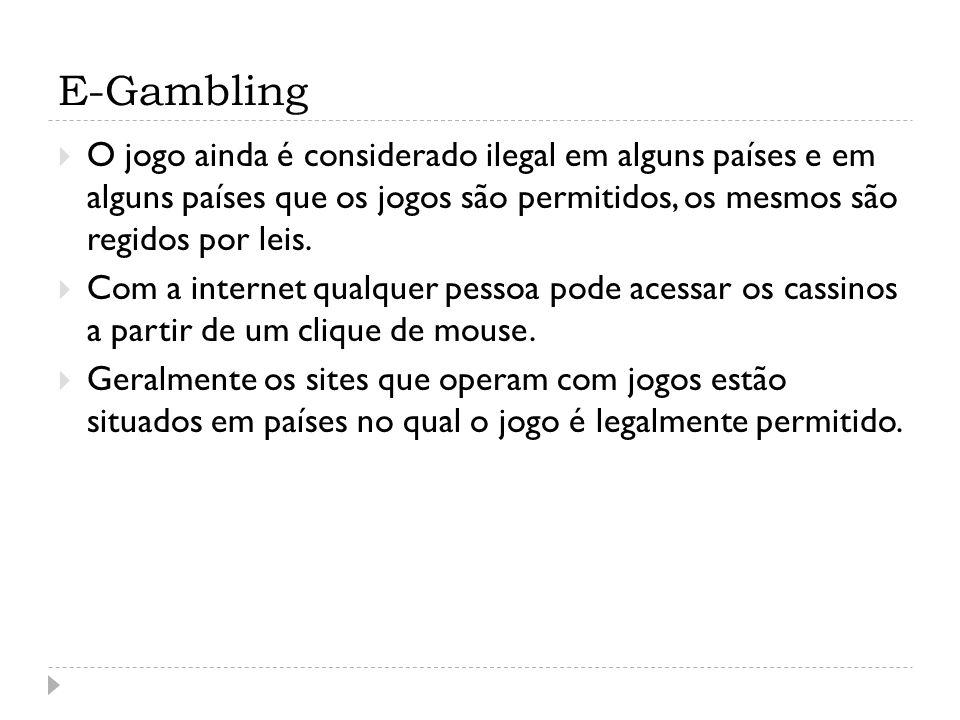 E-Gambling O jogo ainda é considerado ilegal em alguns países e em alguns países que os jogos são permitidos, os mesmos são regidos por leis. Com a in