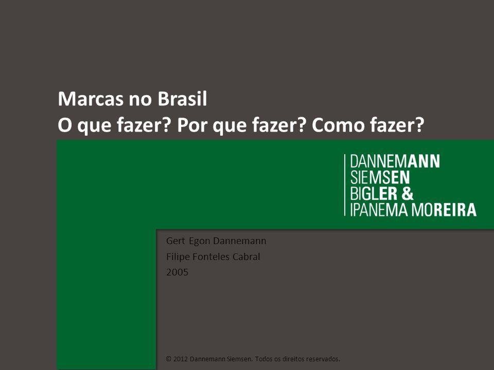 dannemann.com.br © 2012 Dannemann Siemsen. Todos os direitos reservados. 1 Marcas no Brasil O que fazer? Por que fazer? Como fazer? Gert Egon Danneman