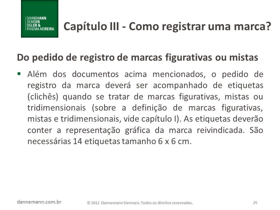 dannemann.com.br © 2012 Dannemann Siemsen. Todos os direitos reservados. 25 Capítulo III - Como registrar uma marca? Do pedido de registro de marcas f
