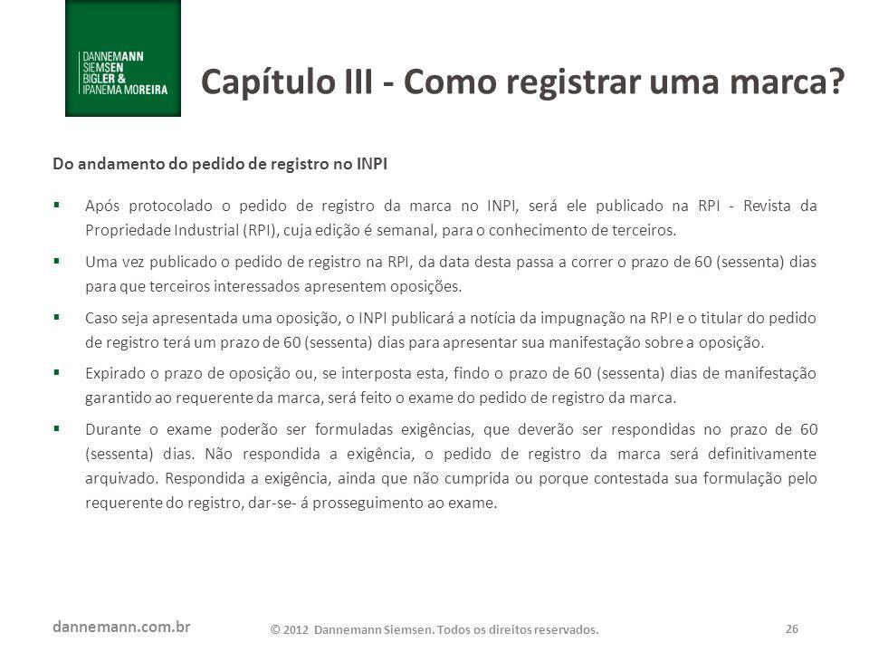 dannemann.com.br © 2012 Dannemann Siemsen. Todos os direitos reservados. 26 Capítulo III - Como registrar uma marca? Do andamento do pedido de registr