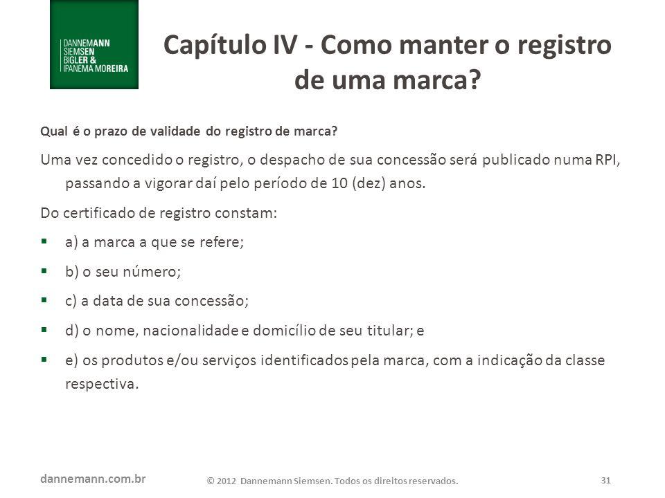 dannemann.com.br © 2012 Dannemann Siemsen. Todos os direitos reservados. 31 Capítulo IV - Como manter o registro de uma marca? Qual é o prazo de valid