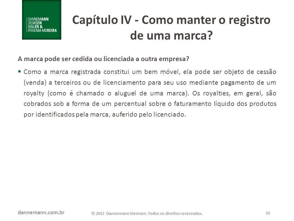 dannemann.com.br © 2012 Dannemann Siemsen. Todos os direitos reservados. 33 Capítulo IV - Como manter o registro de uma marca? A marca pode ser cedida