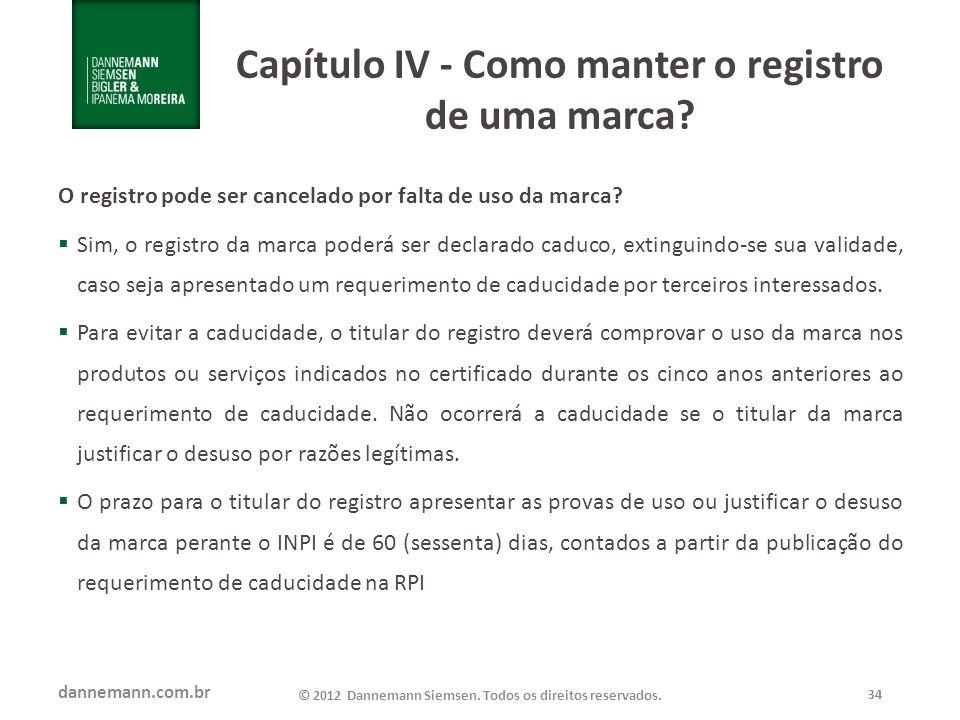 dannemann.com.br © 2012 Dannemann Siemsen. Todos os direitos reservados. 34 Capítulo IV - Como manter o registro de uma marca? O registro pode ser can