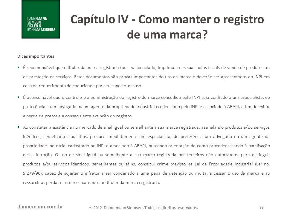 dannemann.com.br © 2012 Dannemann Siemsen. Todos os direitos reservados. 35 Capítulo IV - Como manter o registro de uma marca? Dicas importantes É rec