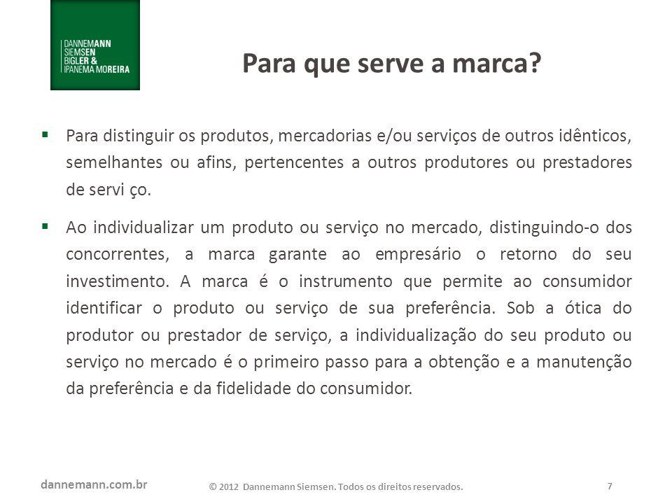 dannemann.com.br © 2012 Dannemann Siemsen. Todos os direitos reservados. 7 Para que serve a marca? Para distinguir os produtos, mercadorias e/ou servi