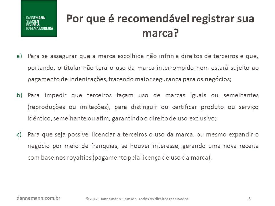 dannemann.com.br © 2012 Dannemann Siemsen. Todos os direitos reservados. 8 Por que é recomendável registrar sua marca? a)Para se assegurar que a marca