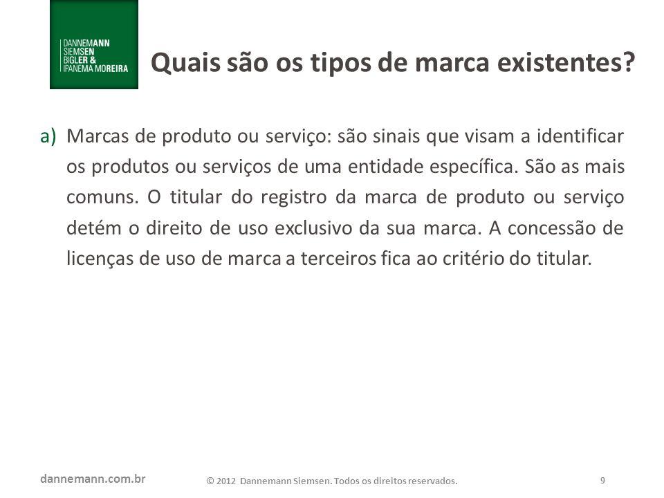 dannemann.com.br © 2012 Dannemann Siemsen. Todos os direitos reservados. 9 Quais são os tipos de marca existentes? a)Marcas de produto ou serviço: são