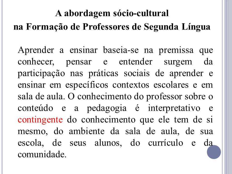 A abordagem sócio-cultural na Formação de Professores de Segunda Língua Aprender a ensinar baseia-se na premissa que conhecer, pensar e entender surge