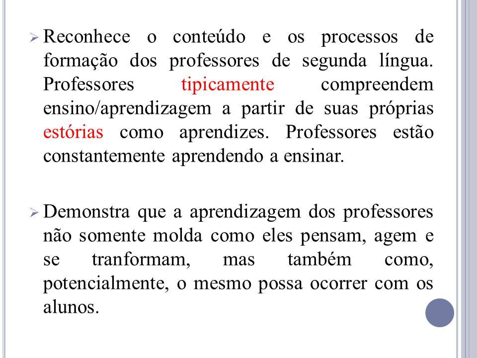 Reconhece o conteúdo e os processos de formação dos professores de segunda língua. Professores tipicamente compreendem ensino/aprendizagem a partir de
