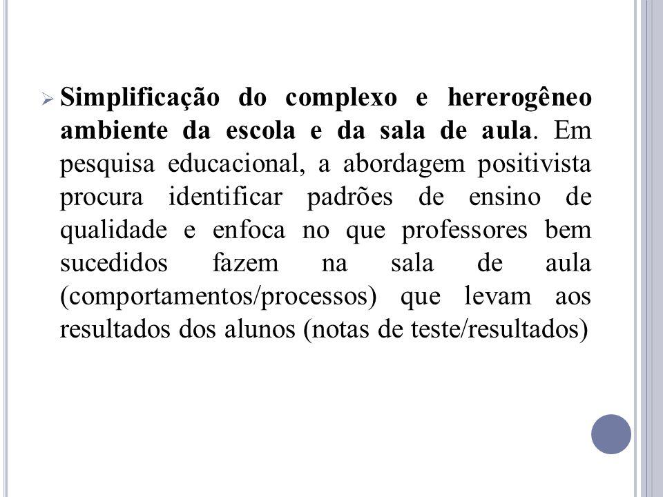 Simplificação do complexo e hererogêneo ambiente da escola e da sala de aula. Em pesquisa educacional, a abordagem positivista procura identificar pad
