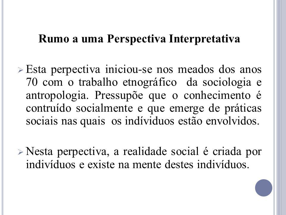 Rumo a uma Perspectiva Interpretativa Esta perpectiva iniciou-se nos meados dos anos 70 com o trabalho etnográfico da sociologia e antropologia. Press