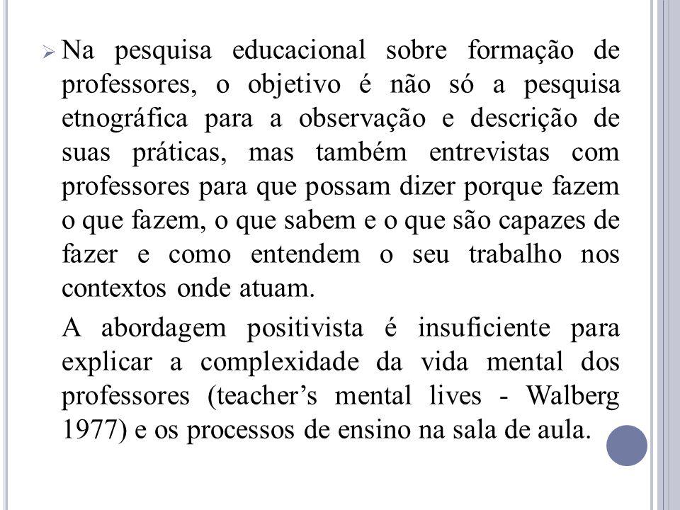 Na pesquisa educacional sobre formação de professores, o objetivo é não só a pesquisa etnográfica para a observação e descrição de suas práticas, mas