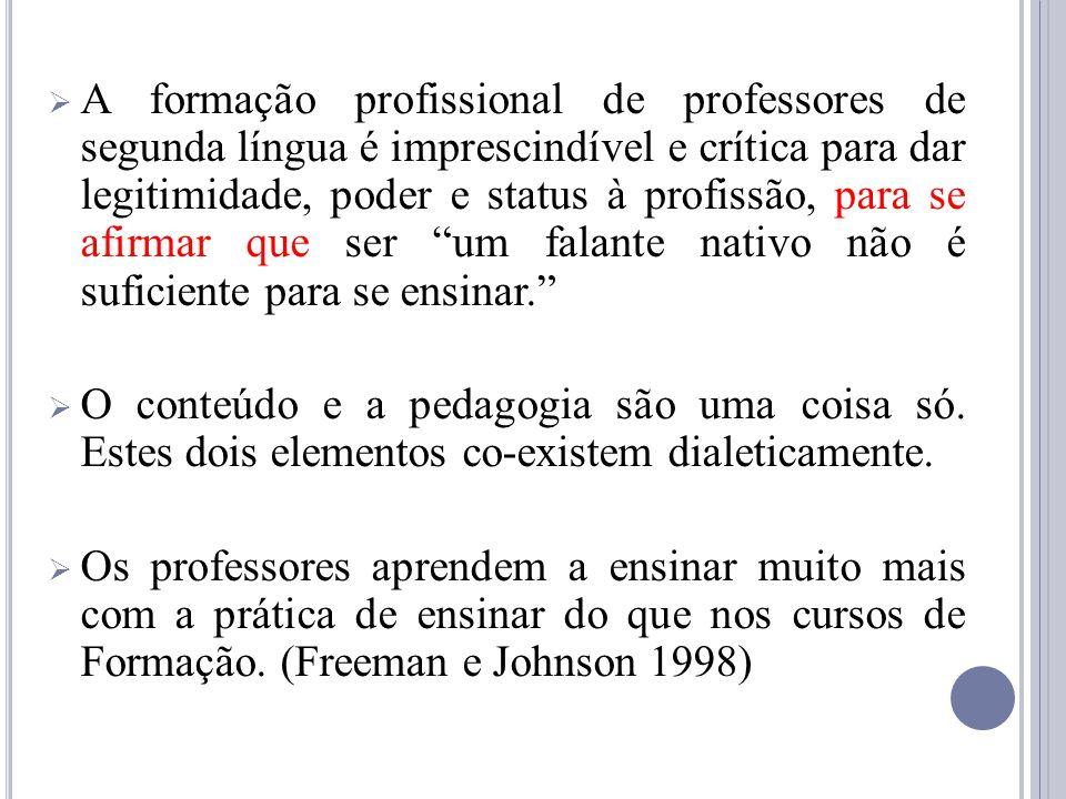 A formação profissional de professores de segunda língua é imprescindível e crítica para dar legitimidade, poder e status à profissão, para se afirmar