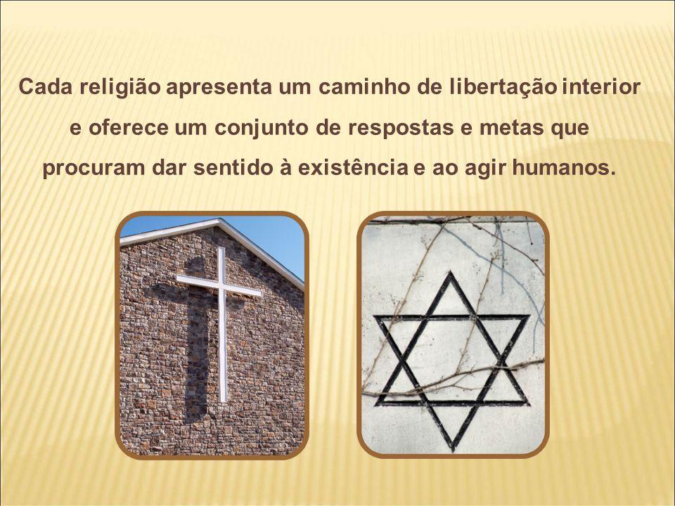 Cada religião apresenta um caminho de libertação interior e oferece um conjunto de respostas e metas que procuram dar sentido à existência e ao agir h