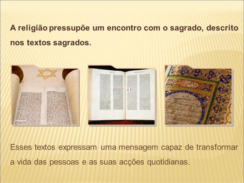 A religião pressupõe um encontro com o sagrado, descrito nos textos sagrados. Esses textos expressam uma mensagem capaz de transformar a vida das pess