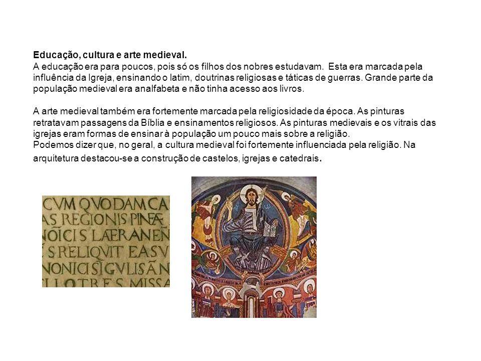 Educação, cultura e arte medieval. A educação era para poucos, pois só os filhos dos nobres estudavam. Esta era marcada pela influência da Igreja, ens