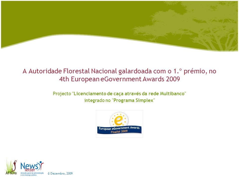 © Dezembro, 2009 A Autoridade Florestal Nacional galardoada com o 1.º prémio, no 4th European eGovernment Awards 2009 Projecto Licenciamento de caça através da rede Multibanco integrado no Programa Simplex