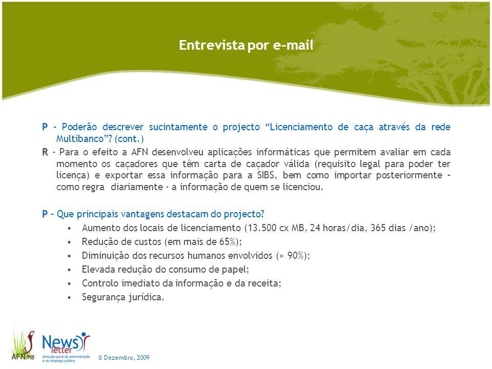 © Dezembro, 2009 Entrevista por e-mail P P – Poderão descrever sucintamente o projecto Licenciamento de caça através da rede Multibanco.
