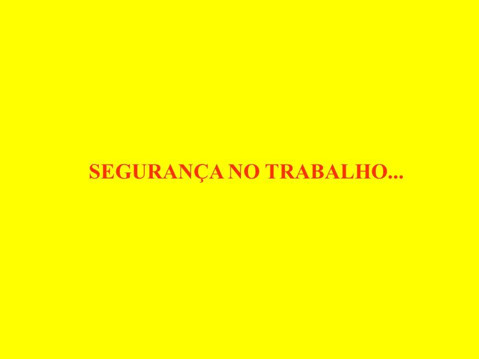 SEGURANÇA NO TRABALHO...