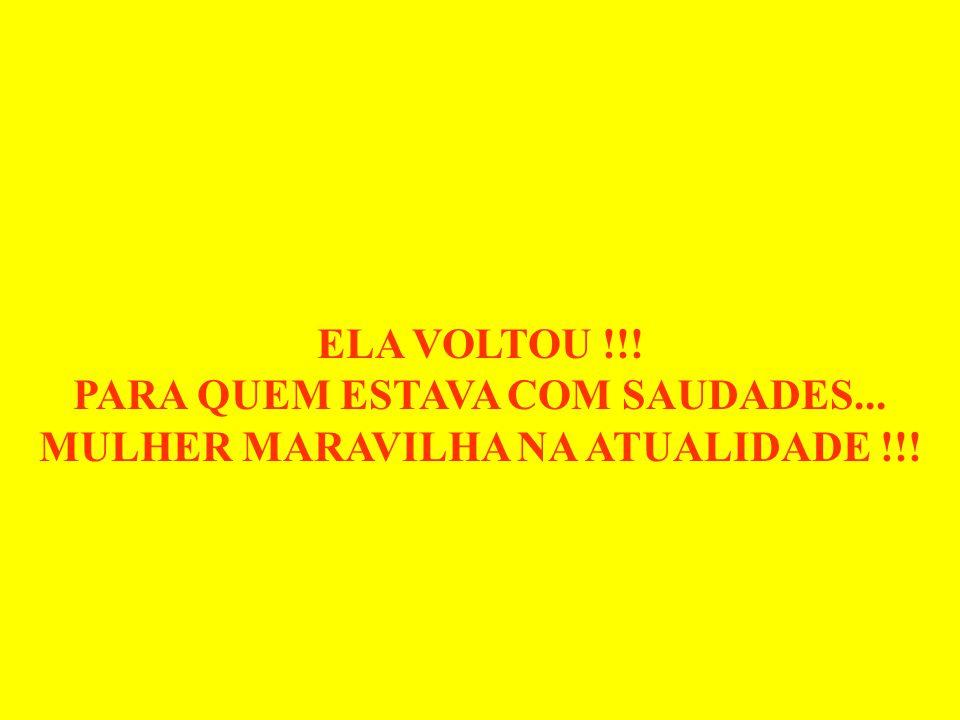 ELA VOLTOU !!! PARA QUEM ESTAVA COM SAUDADES... MULHER MARAVILHA NA ATUALIDADE !!!