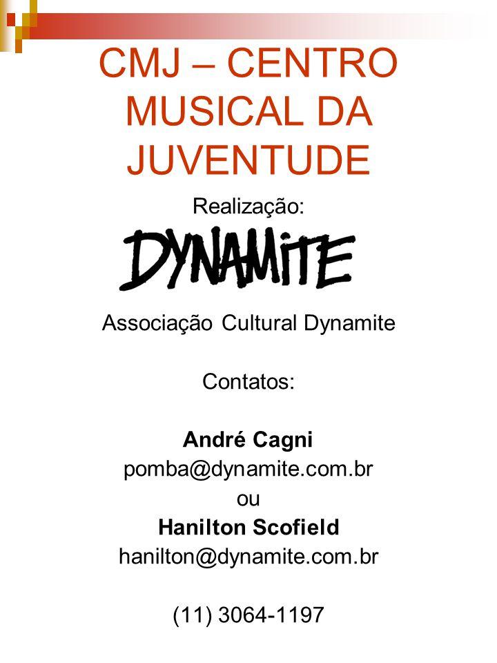 CMJ – CENTRO MUSICAL DA JUVENTUDE Realização: Associação Cultural Dynamite Contatos: André Cagni pomba@dynamite.com.br ou Hanilton Scofield hanilton@d