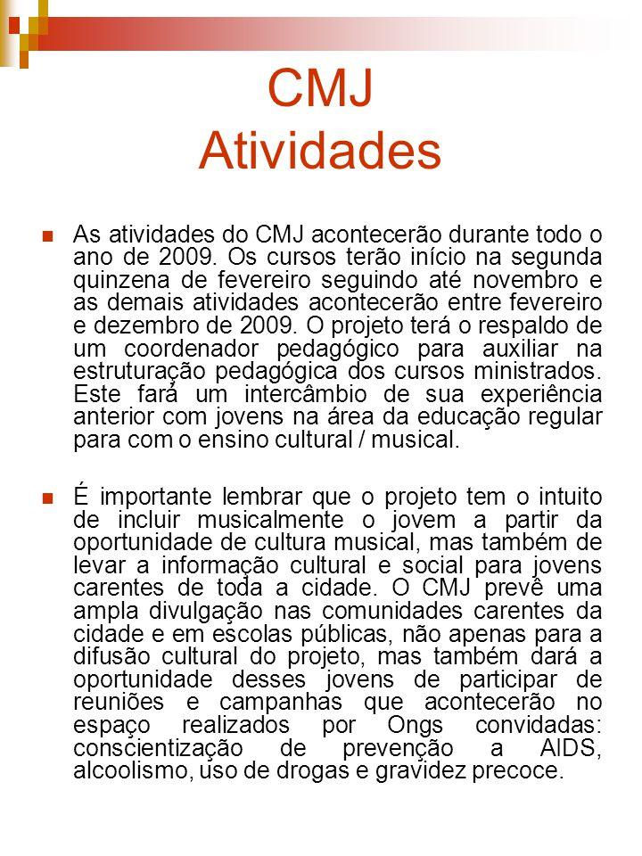 CMJ Atividades As atividades do CMJ acontecerão durante todo o ano de 2009. Os cursos terão início na segunda quinzena de fevereiro seguindo até novem