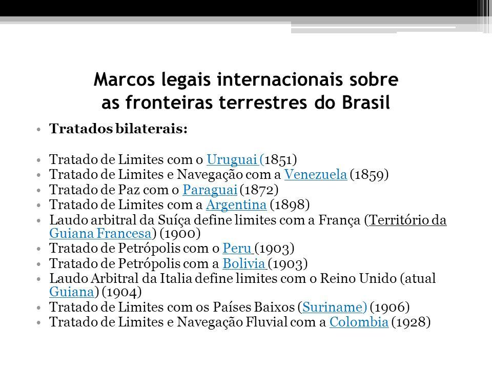 Marcos legais internacionais sobre as fronteiras terrestres do Brasil Tratados bilaterais: Tratado de Limites com o Uruguai (1851) Tratado de Limites