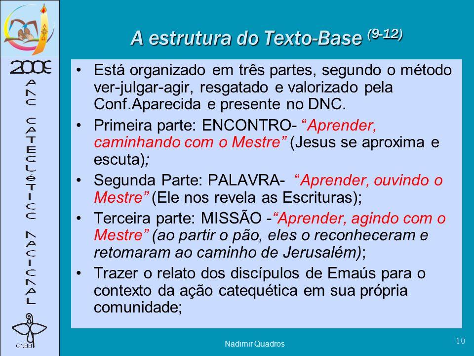Nadimir Quadros 10 A estrutura do Texto-Base (9-12) Está organizado em três partes, segundo o método ver-julgar-agir, resgatado e valorizado pela Conf.Aparecida e presente no DNC.