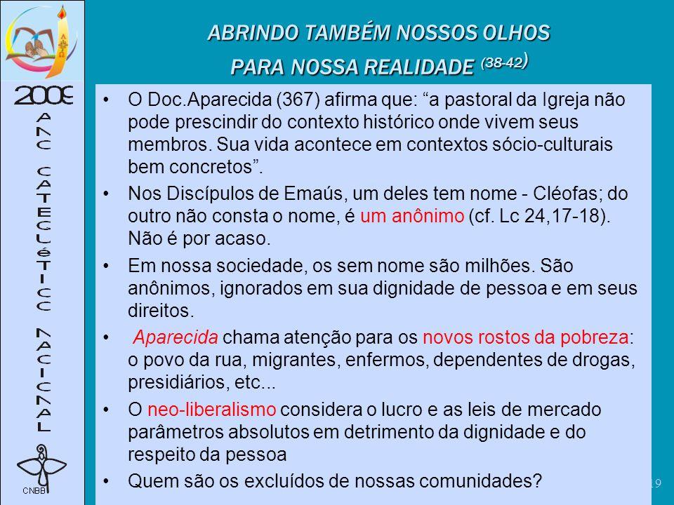 Nadimir Quadros 19 ABRINDO TAMBÉM NOSSOS OLHOS PARA NOSSA REALIDADE (38-42 ) O Doc.Aparecida (367) afirma que: a pastoral da Igreja não pode prescindir do contexto histórico onde vivem seus membros.