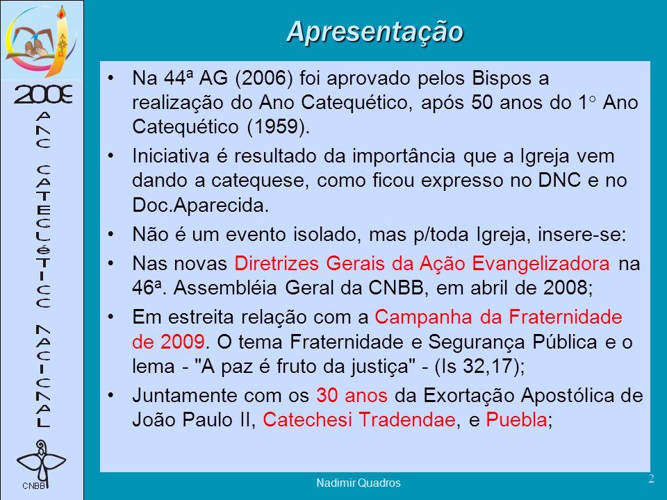2 Apresentação Na 44ª AG (2006) foi aprovado pelos Bispos a realização do Ano Catequético, após 50 anos do 1° Ano Catequético (1959).