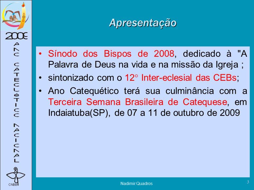 Nadimir Quadros 3 Apresentação Sínodo dos Bispos de 2008, dedicado à A Palavra de Deus na vida e na missão da Igreja ; sintonizado com o 12° Inter-eclesial das CEBs; Ano Catequético terá sua culminância com a Terceira Semana Brasileira de Catequese, em Indaiatuba(SP), de 07 a 11 de outubro de 2009