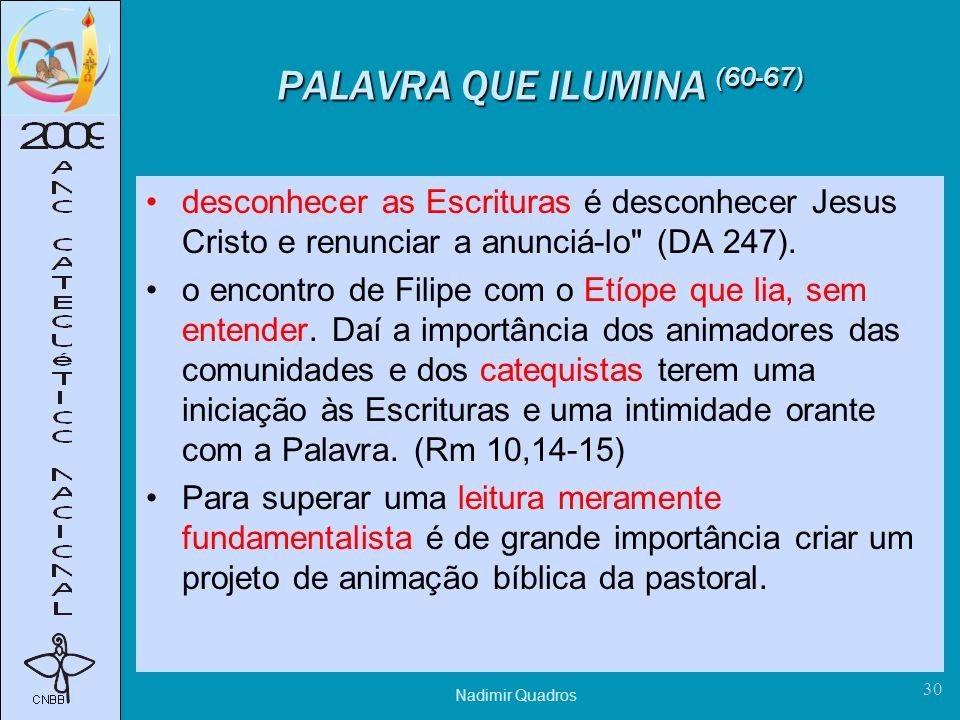 Nadimir Quadros 30 PALAVRA QUE ILUMINA (60-67) desconhecer as Escrituras é desconhecer Jesus Cristo e renunciar a anunciá-lo (DA 247).