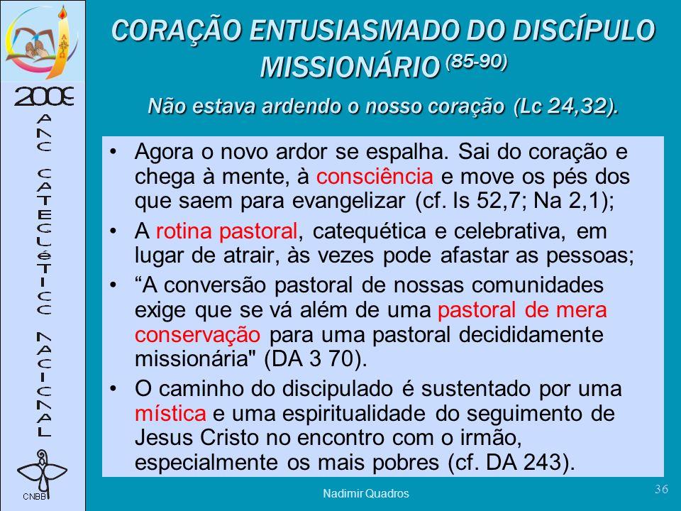 Nadimir Quadros 36 CORAÇÃO ENTUSIASMADO DO DISCÍPULO MISSIONÁRIO (85-90) Não estava ardendo o nosso coração (Lc 24,32).