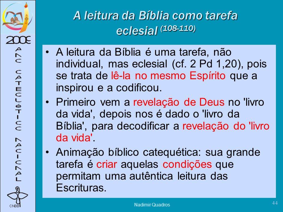 Nadimir Quadros 44 A leitura da Bíblia como tarefa eclesial (108-110) A leitura da Bíblia é uma tarefa, não individual, mas eclesial (cf.