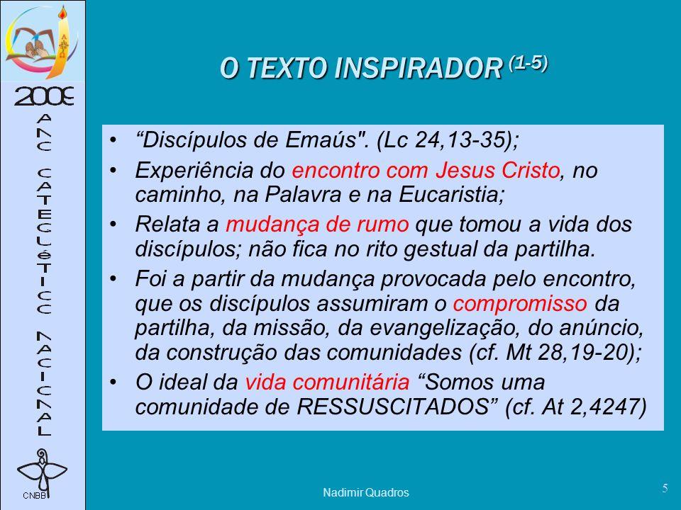 Nadimir Quadros 5 O TEXTO INSPIRADOR (1-5) Discípulos de Emaús .