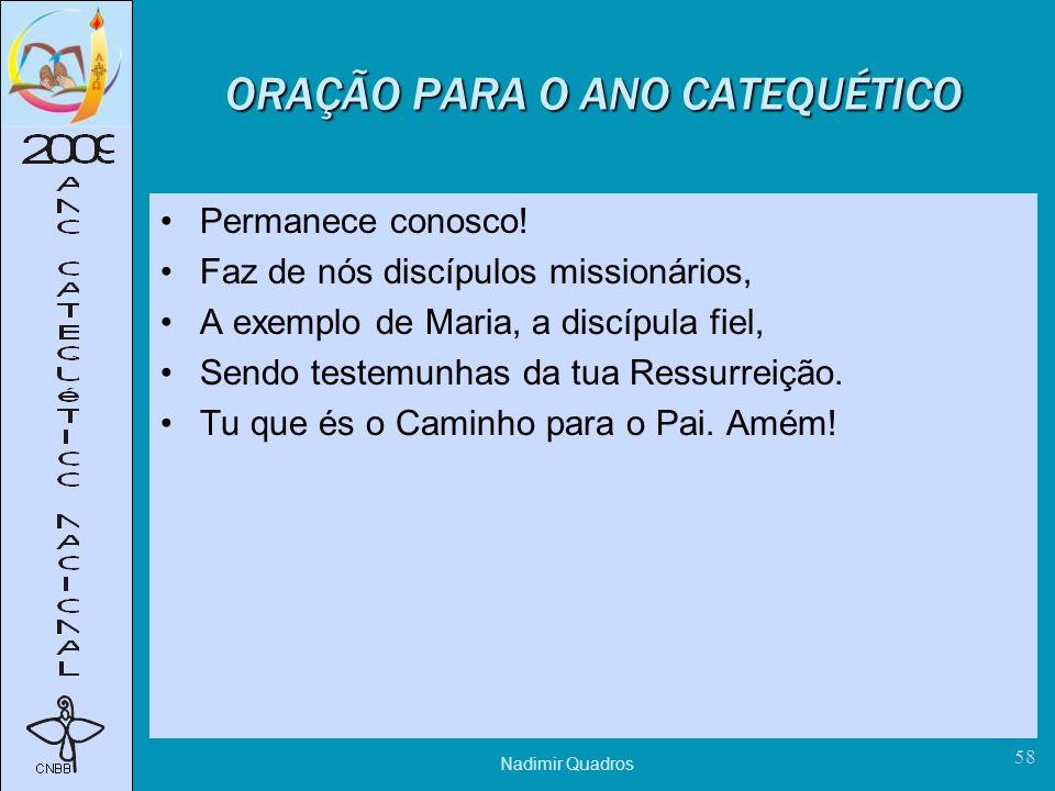 Nadimir Quadros 58 ORAÇÃO PARA O ANO CATEQUÉTICO Permanece conosco.
