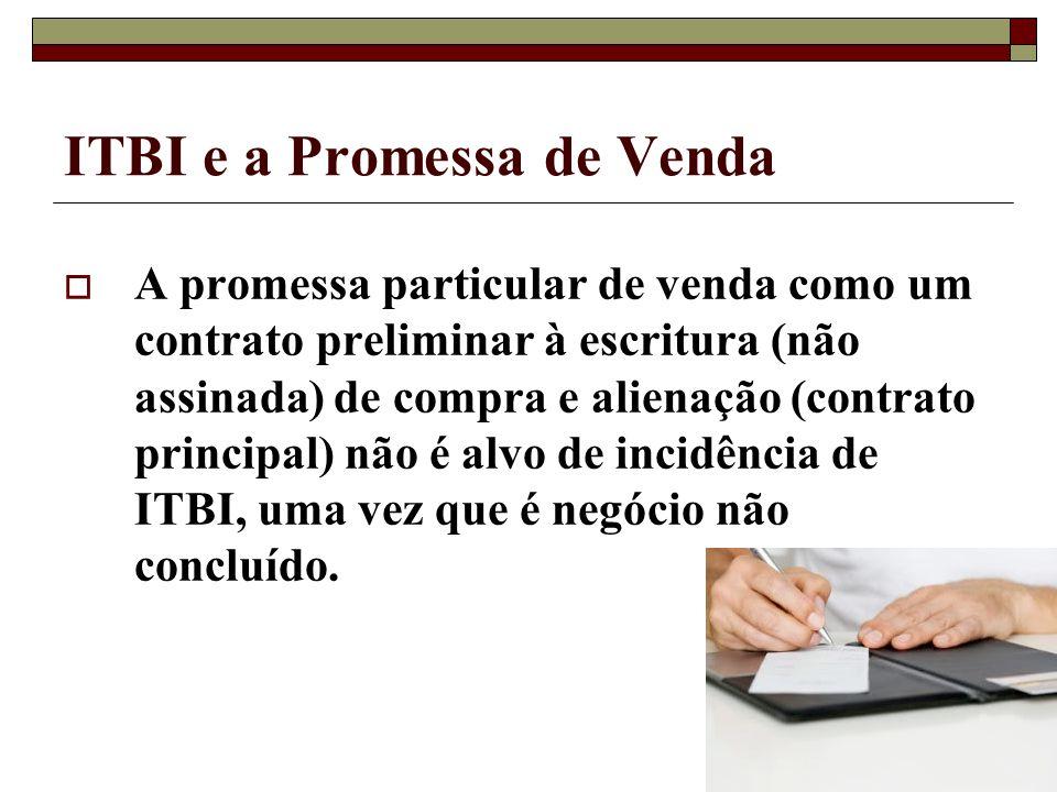 ITBI e a Promessa de Venda A promessa particular de venda como um contrato preliminar à escritura (não assinada) de compra e alienação (contrato princ