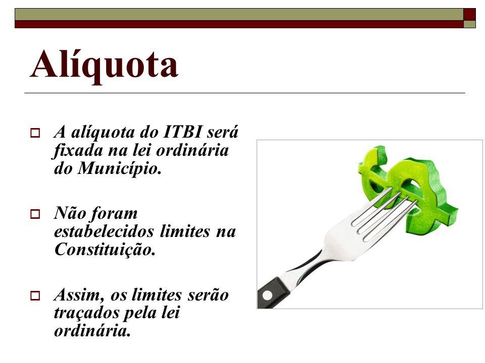 A alíquota do ITBI será fixada na lei ordinária do Município. Não foram estabelecidos limites na Constituição. Assim, os limites serão traçados pela l