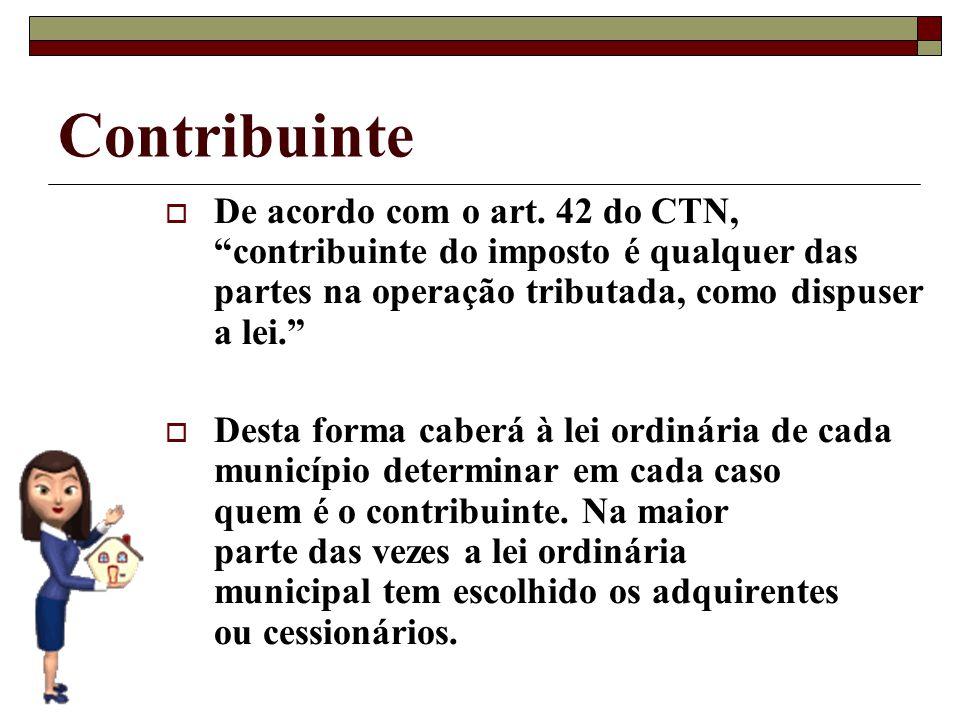 Contribuinte De acordo com o art. 42 do CTN, contribuinte do imposto é qualquer das partes na operação tributada, como dispuser a lei. Desta forma cab