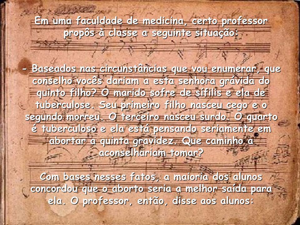 Em uma faculdade de medicina, certo professor propôs à classe a seguinte situação: - Baseados nas circunstâncias que vou enumerar, que conselho vocês