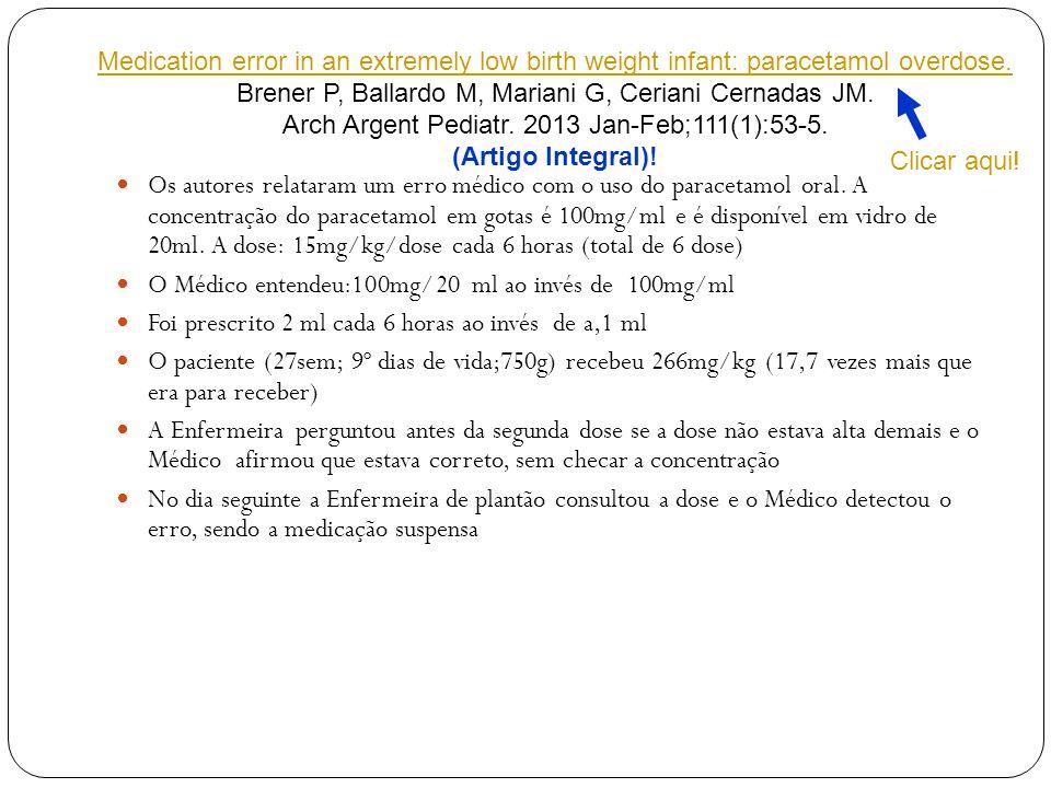 A concentração plasmática do paracetamol: 480µg/ml (níveis terapêuticos: 10µg/ml) O Departamento de toxicologia orientou, como antídoto: N- acetilcisteína na dose inicial de 100mg e então, 50mg até alcançar 17 doses, havendo significativas quedas dos níveis plasmáticos de paracetamol O RN não apresentou sintomas desta alta dosagem, saindo de alta com 38sem de idade pós-concepção