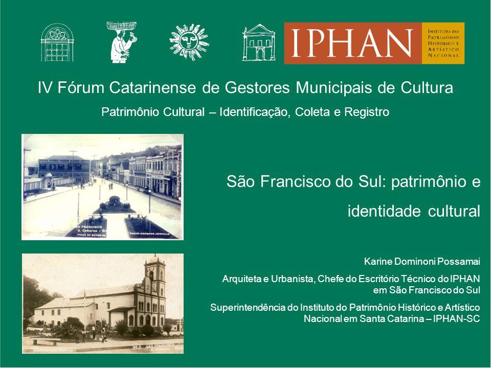 IV Fórum Catarinense de Gestores Municipais de Cultura Patrimônio Cultural – Identificação, Coleta e Registro São Francisco do Sul: patrimônio e ident